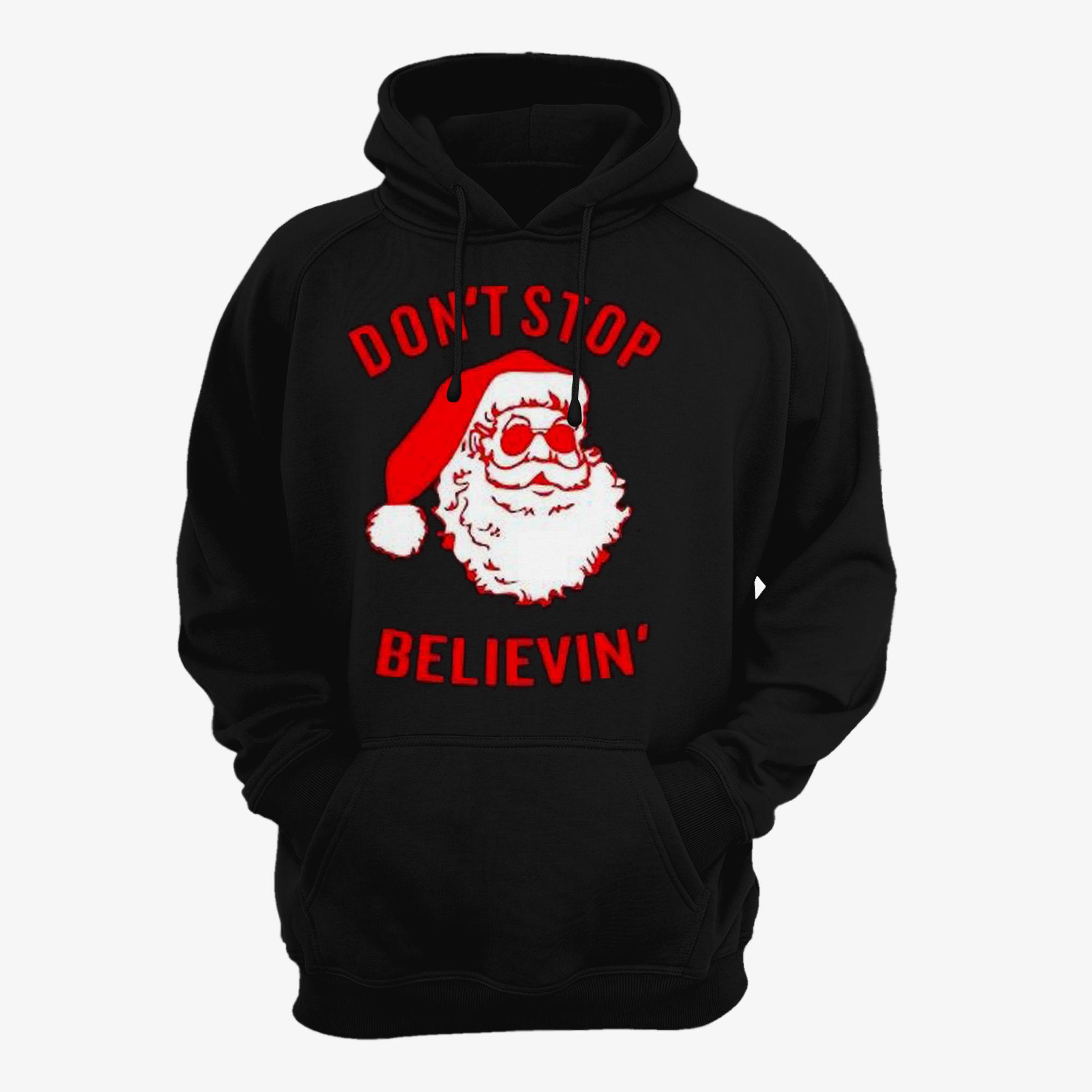 Don't Stop Santa Claus Believin Merry Christmas Hoodie