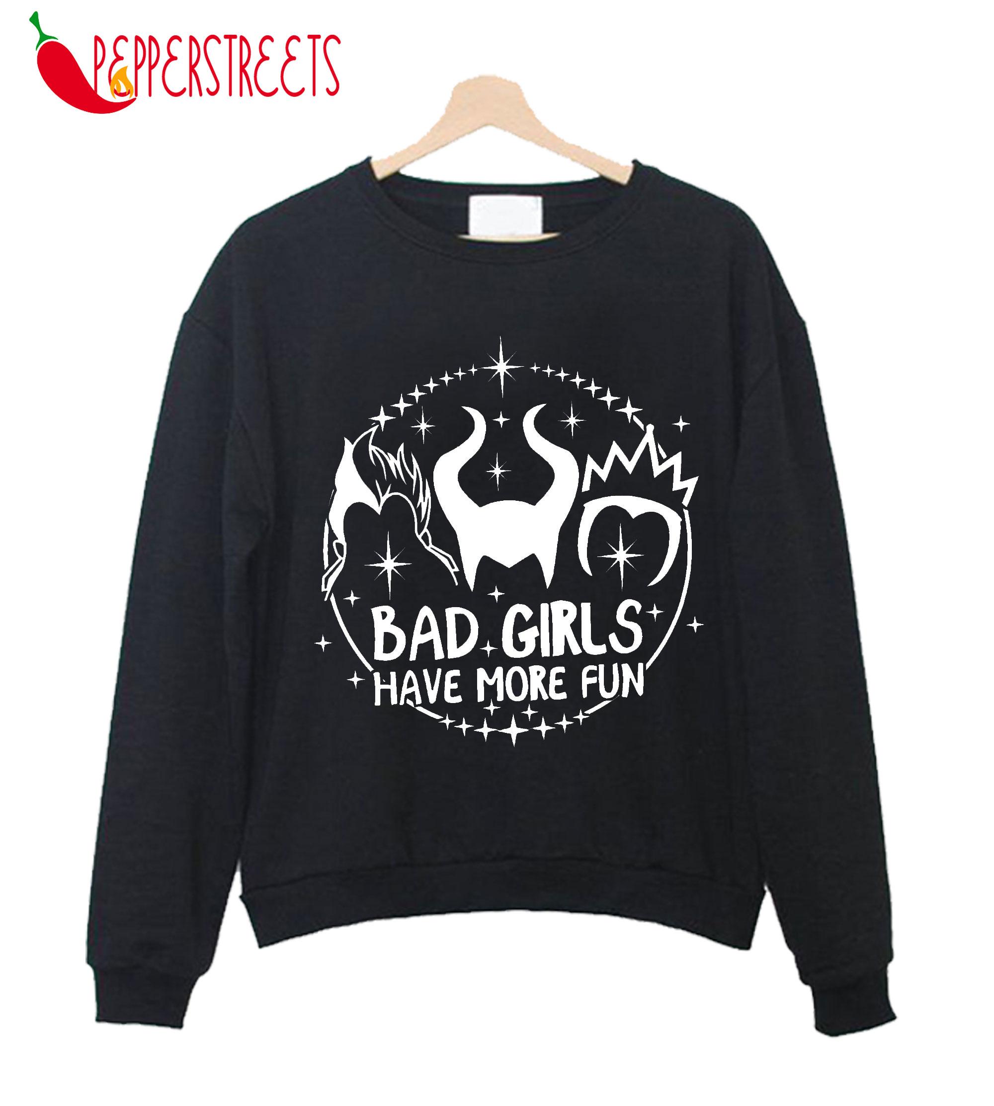 Bad Girls Have More Fun Sweatshirt