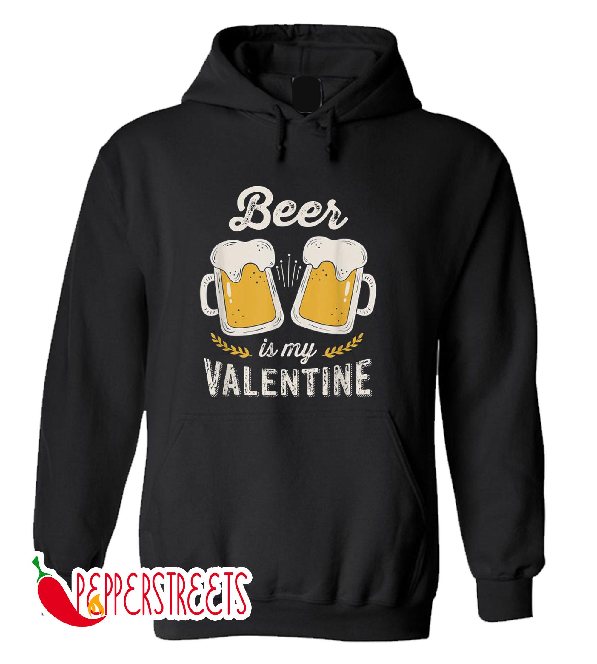 Beer Is My Valentine's Day Hoodie
