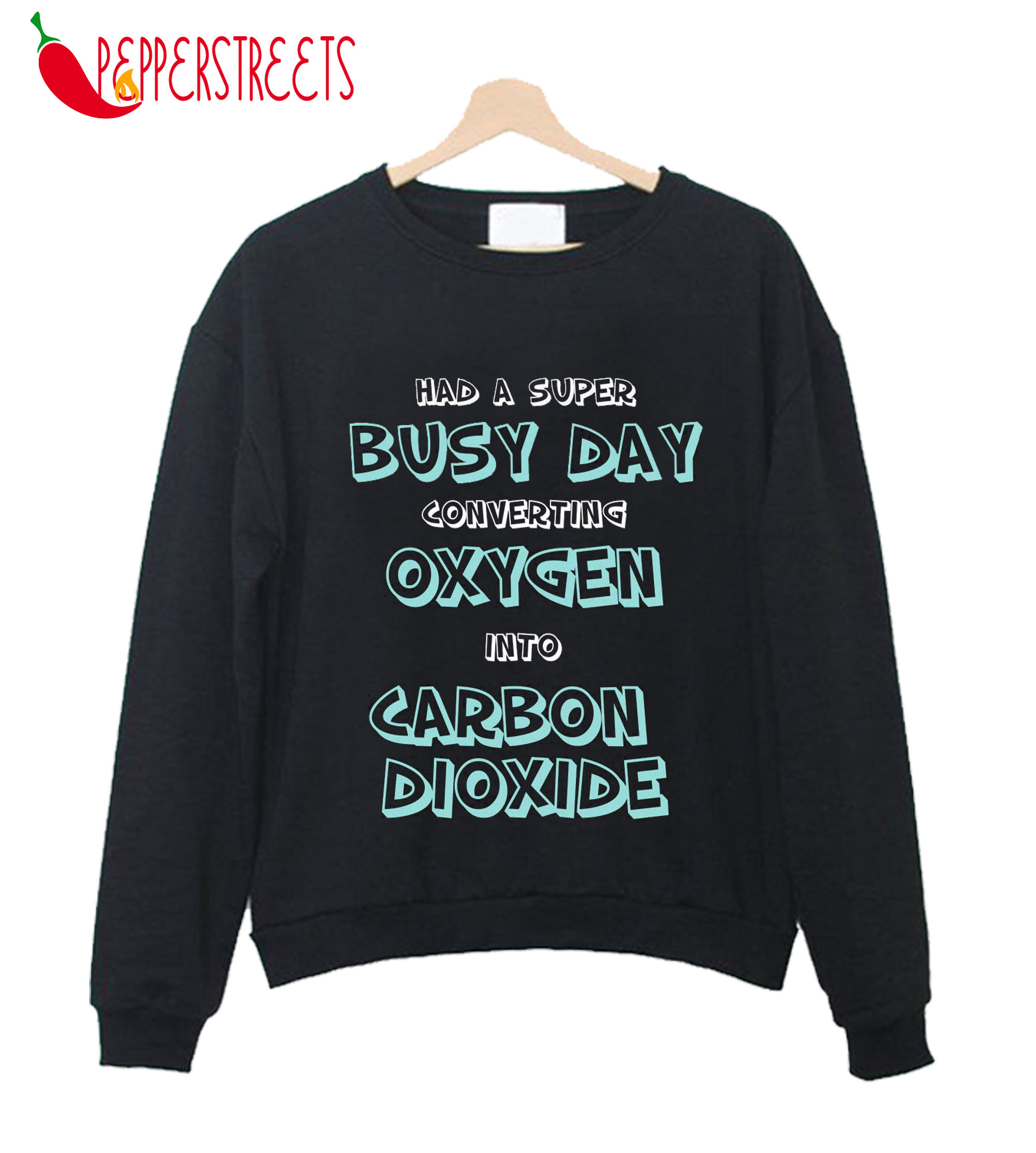 Busy Day Oxygen Carbon Dioxide Sweatshirt