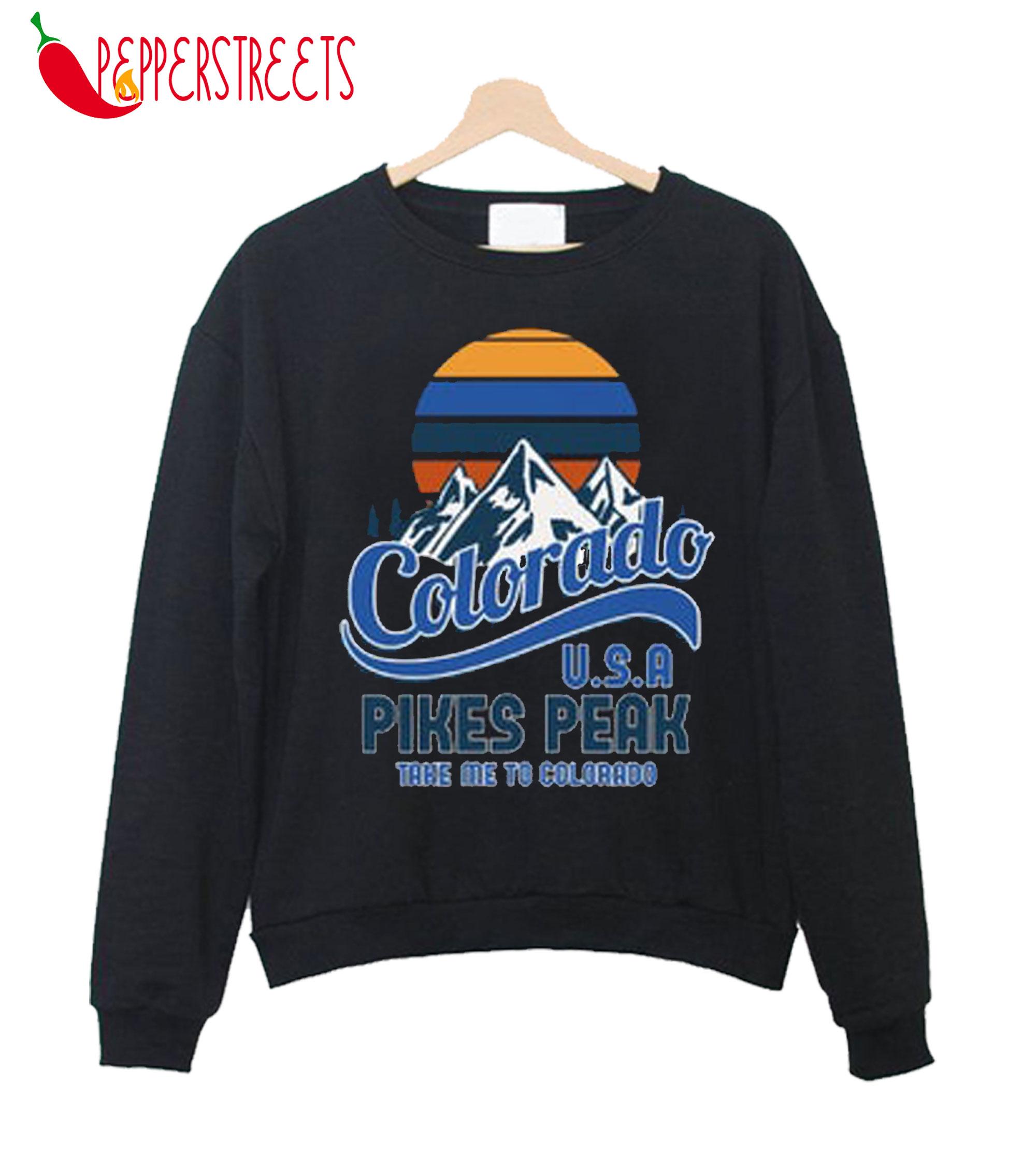 Colorado Usa Pikes Peak Take Me To Colorado Sweatshirt