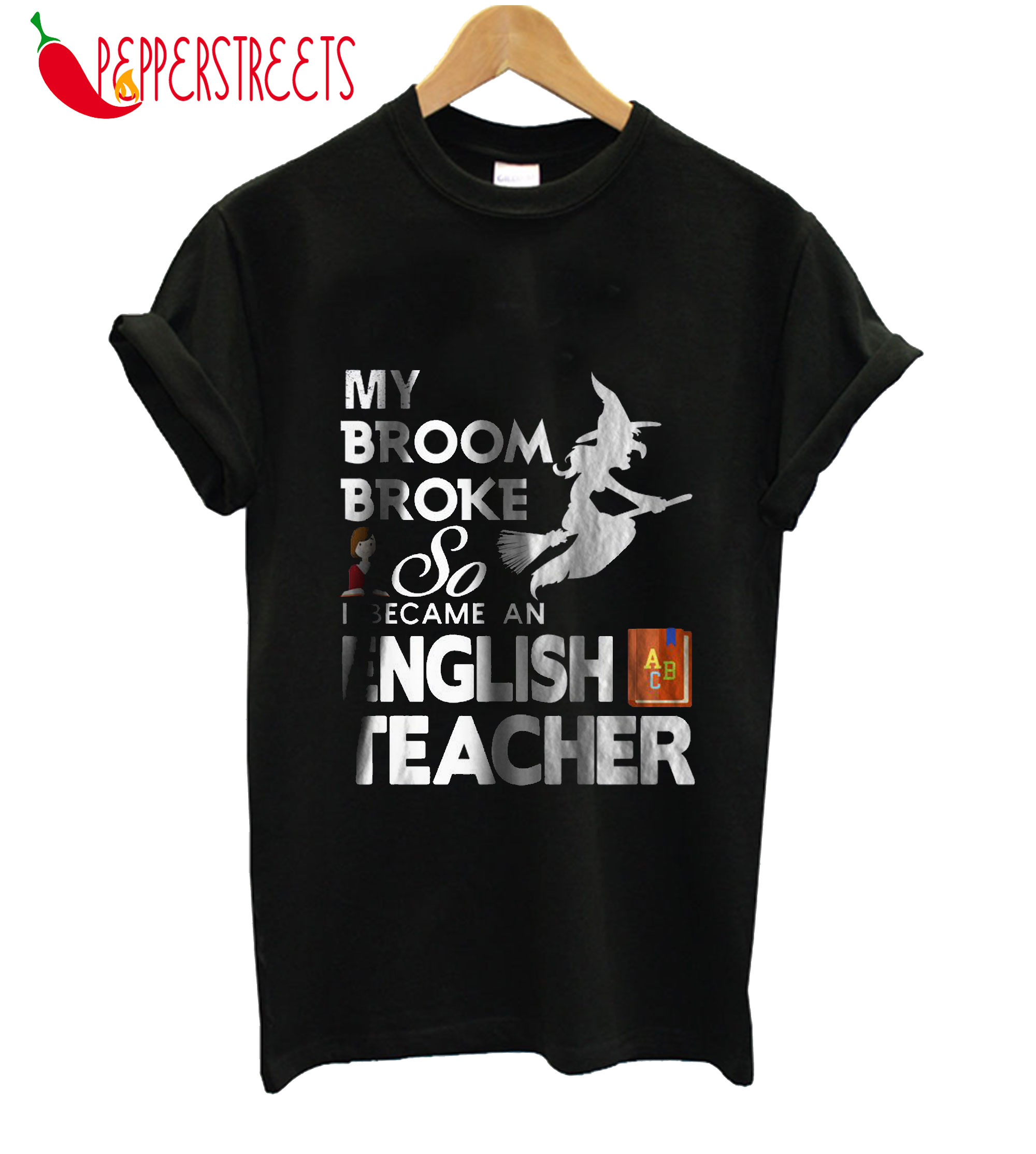 MyBroom Broke So Became An English Teacher T-Shirt