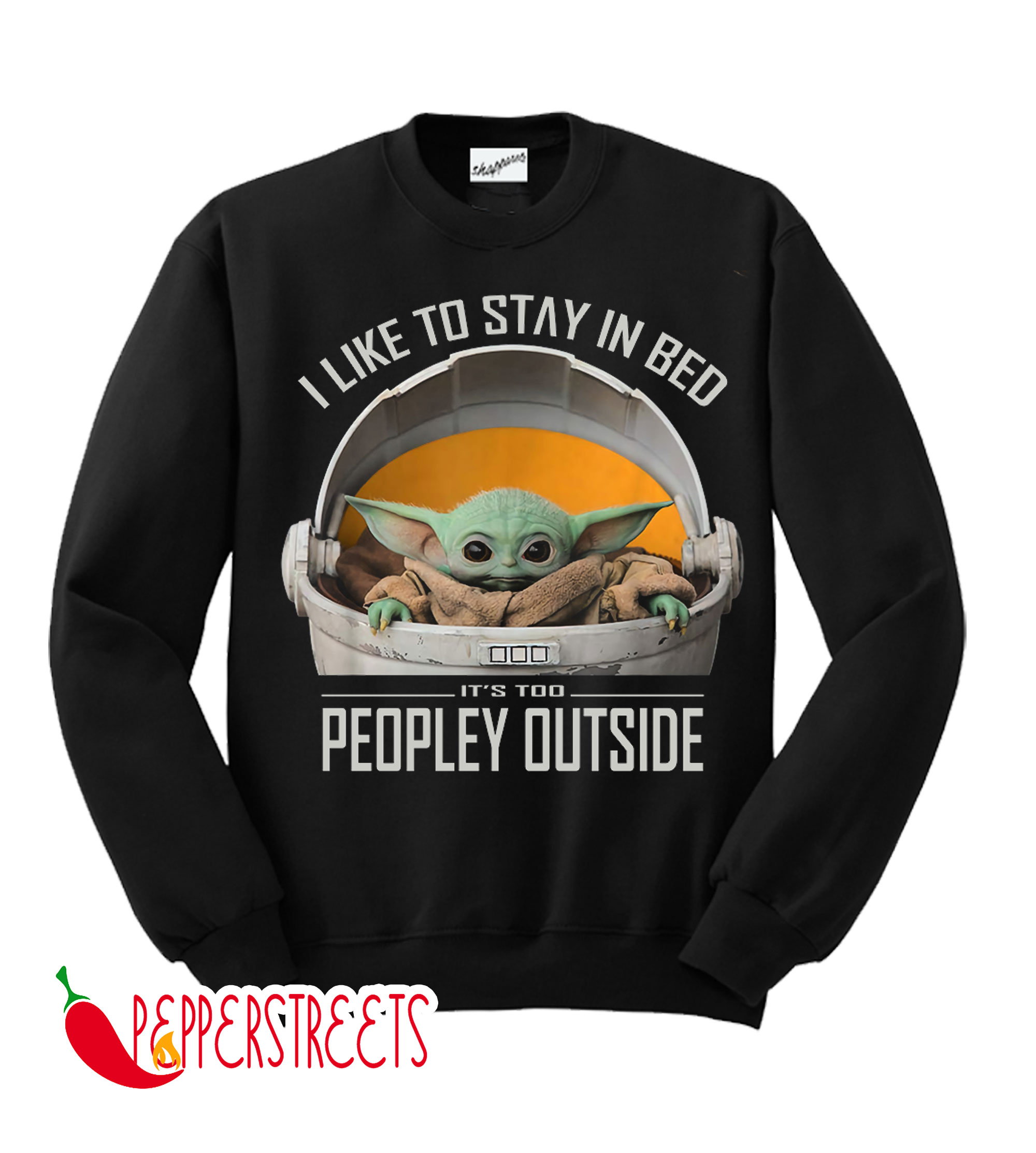 Baby Yoda To Stay In Bed It's Too Peopley Outside Sweatshirt