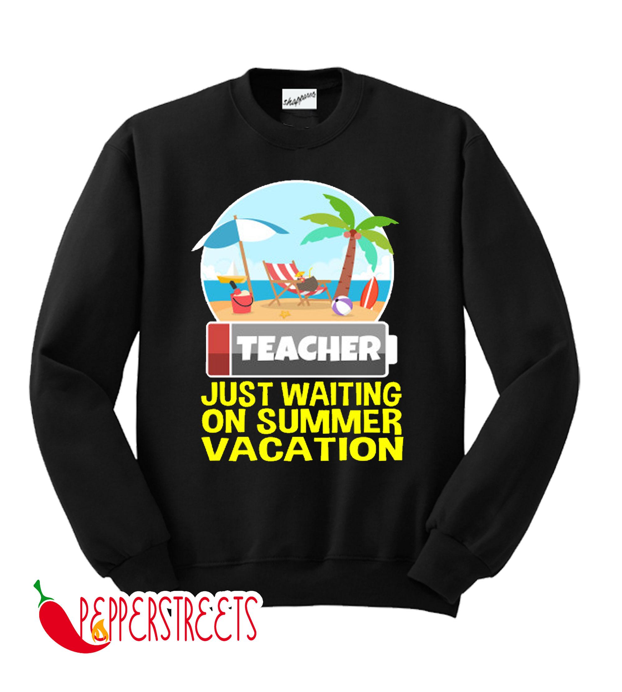 Teacher Just Waiting On Summer Vacation Sweatshirt