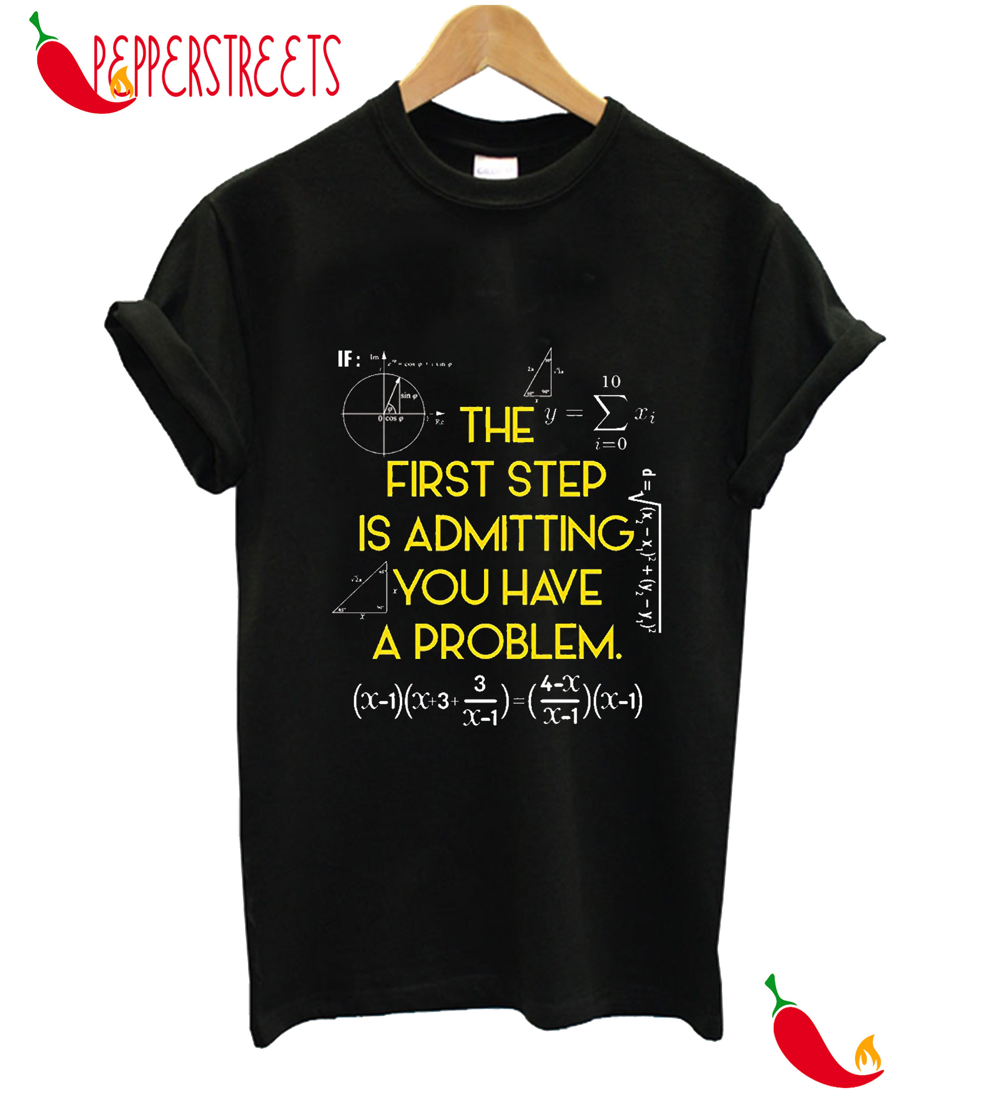 The First Step Is Admitting You Have A Problem T-Shirt