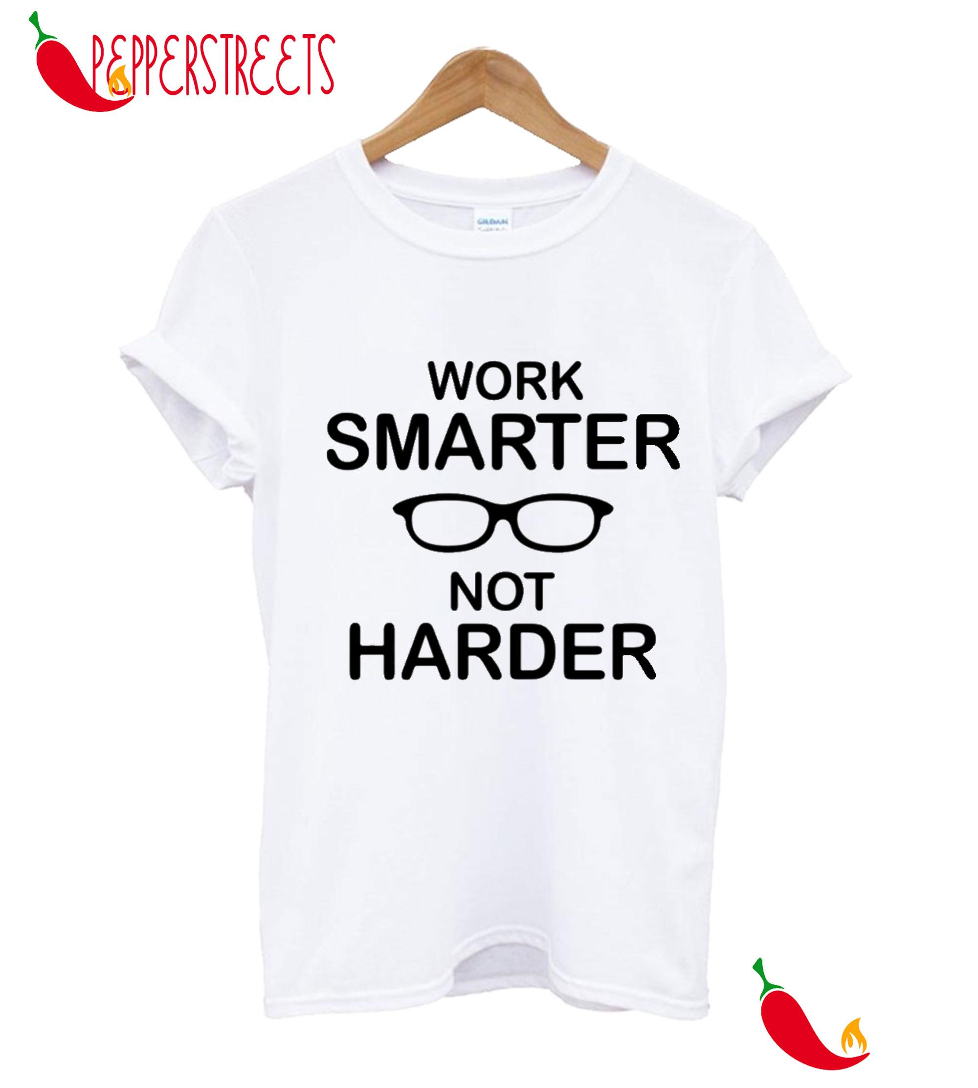 Work Smarter Not Harder T-Shirt