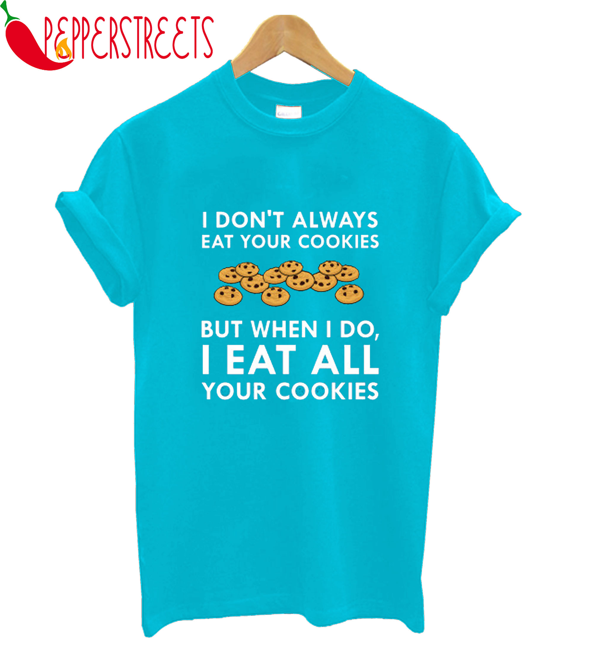 I Eat All Your Cookies T-Shirt