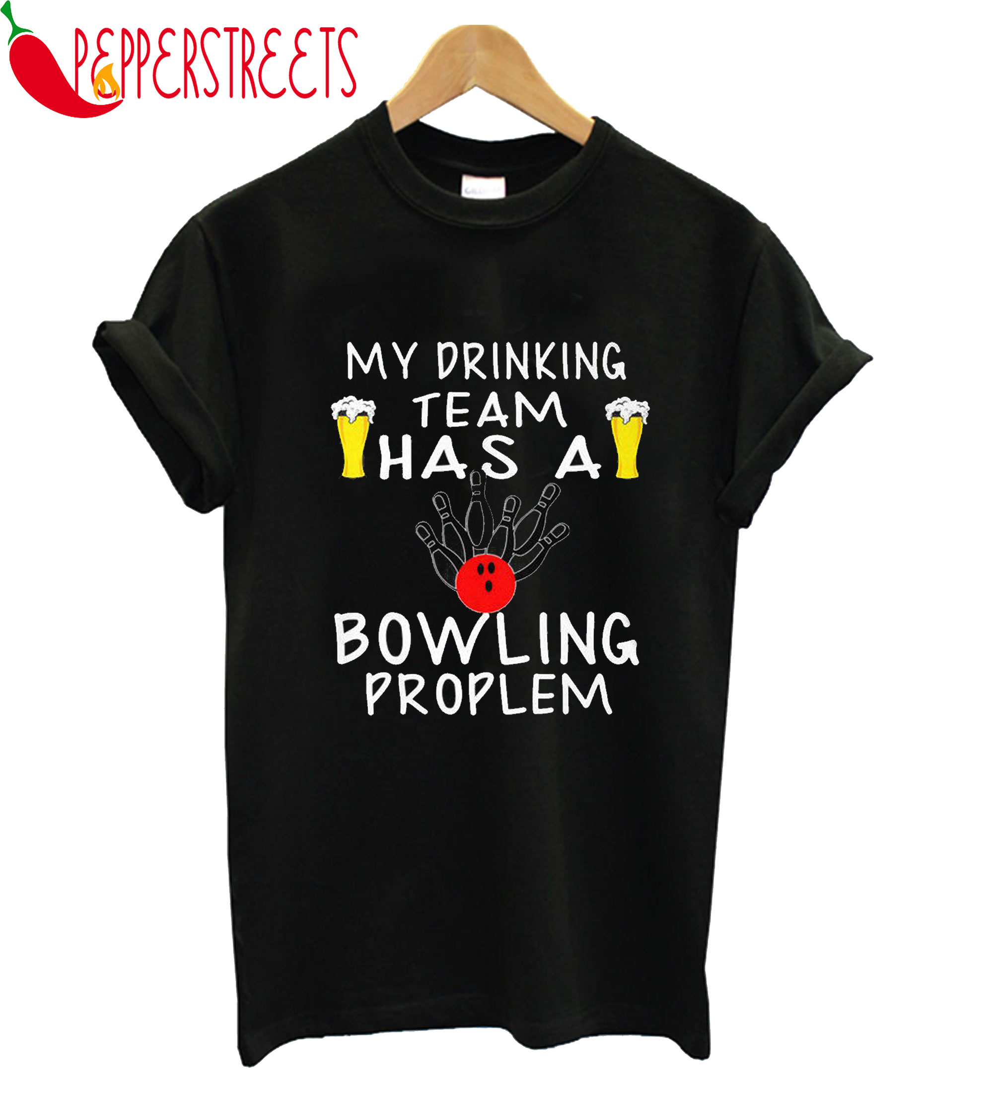 My Drinking Team Has A Bowling Proplem T-Shirt