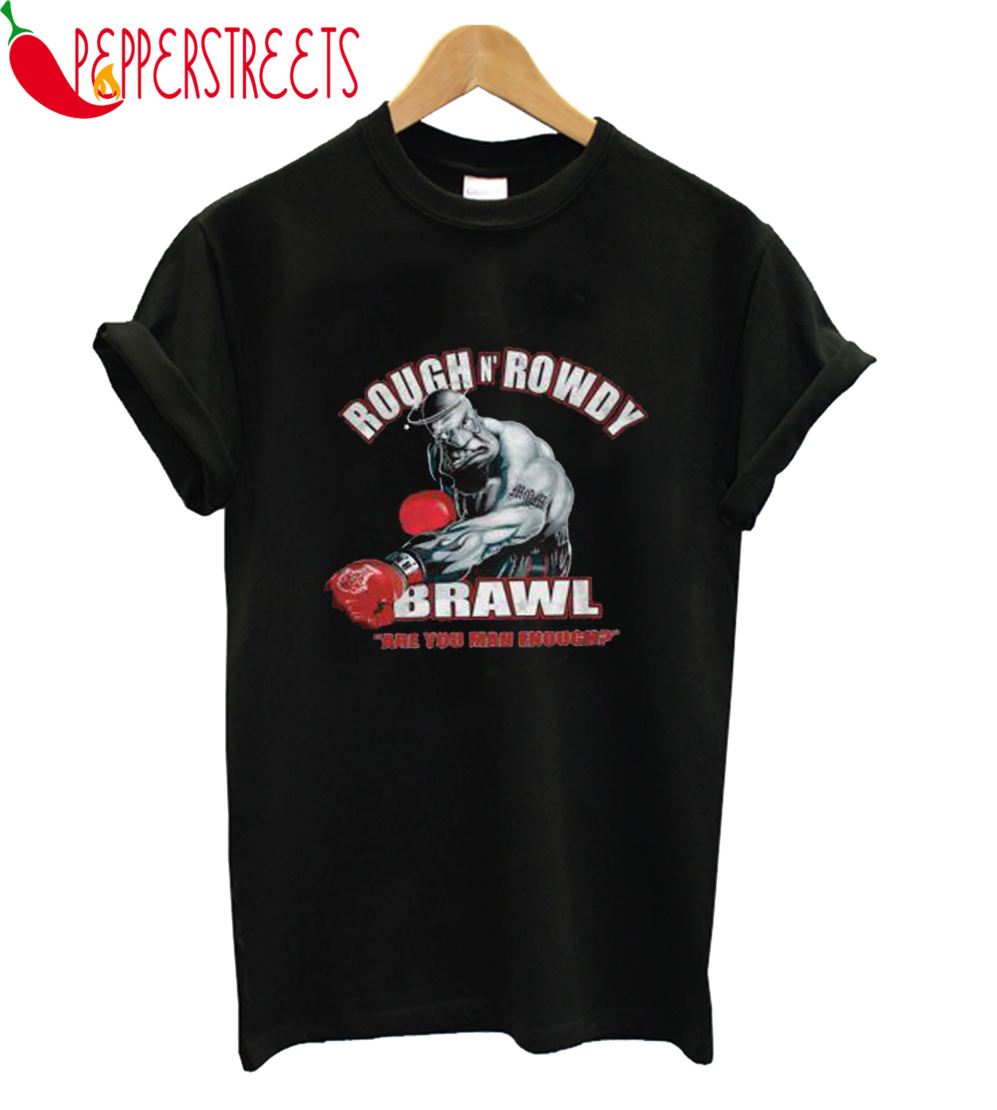 Rough N Rowdy Brawl Are You MAn Enough T-Shirt