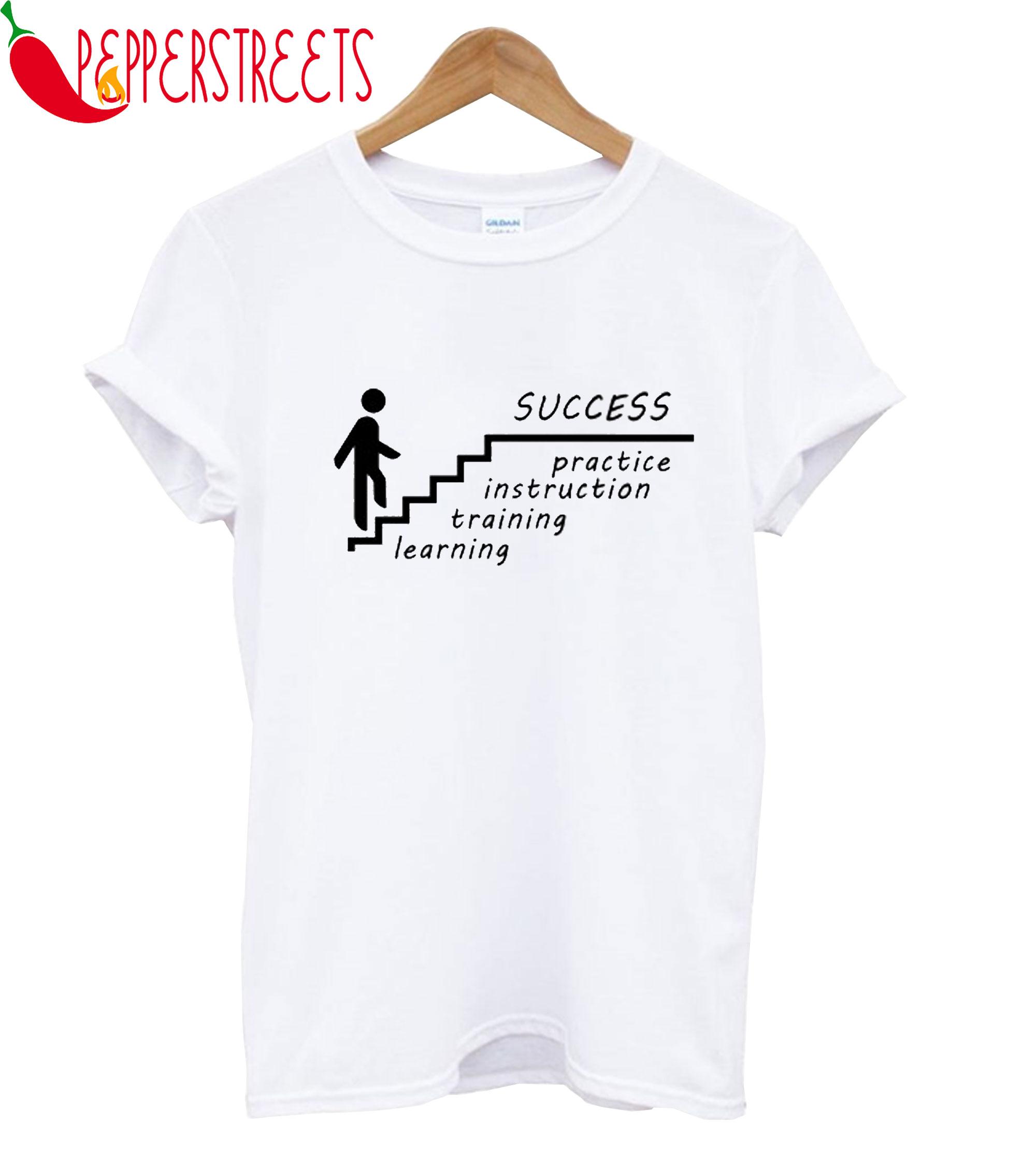 Success Pratice Instruction Training Learning T-Shirt