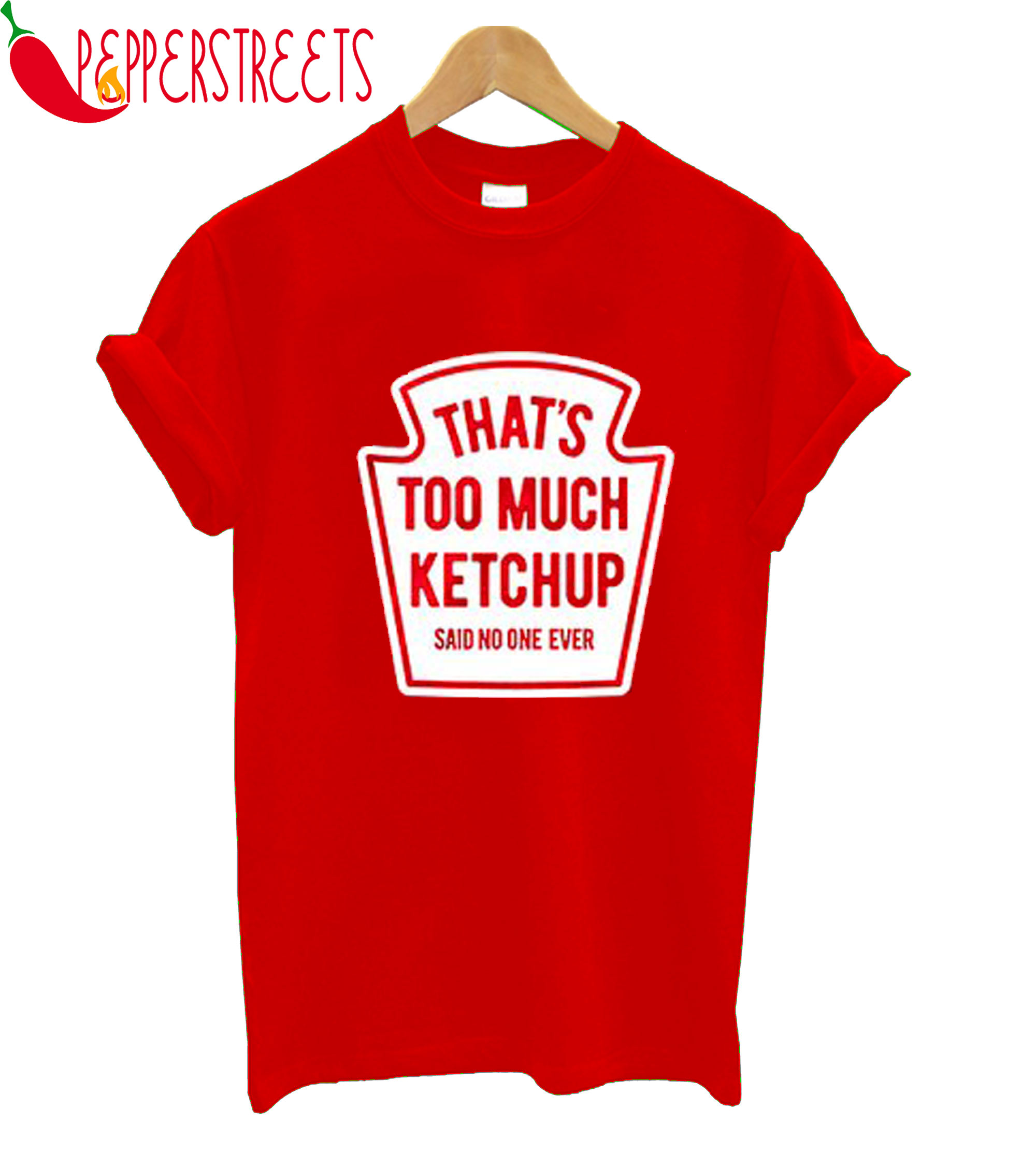 That's Too Much Ketchup Said No One Forever T-Shirt