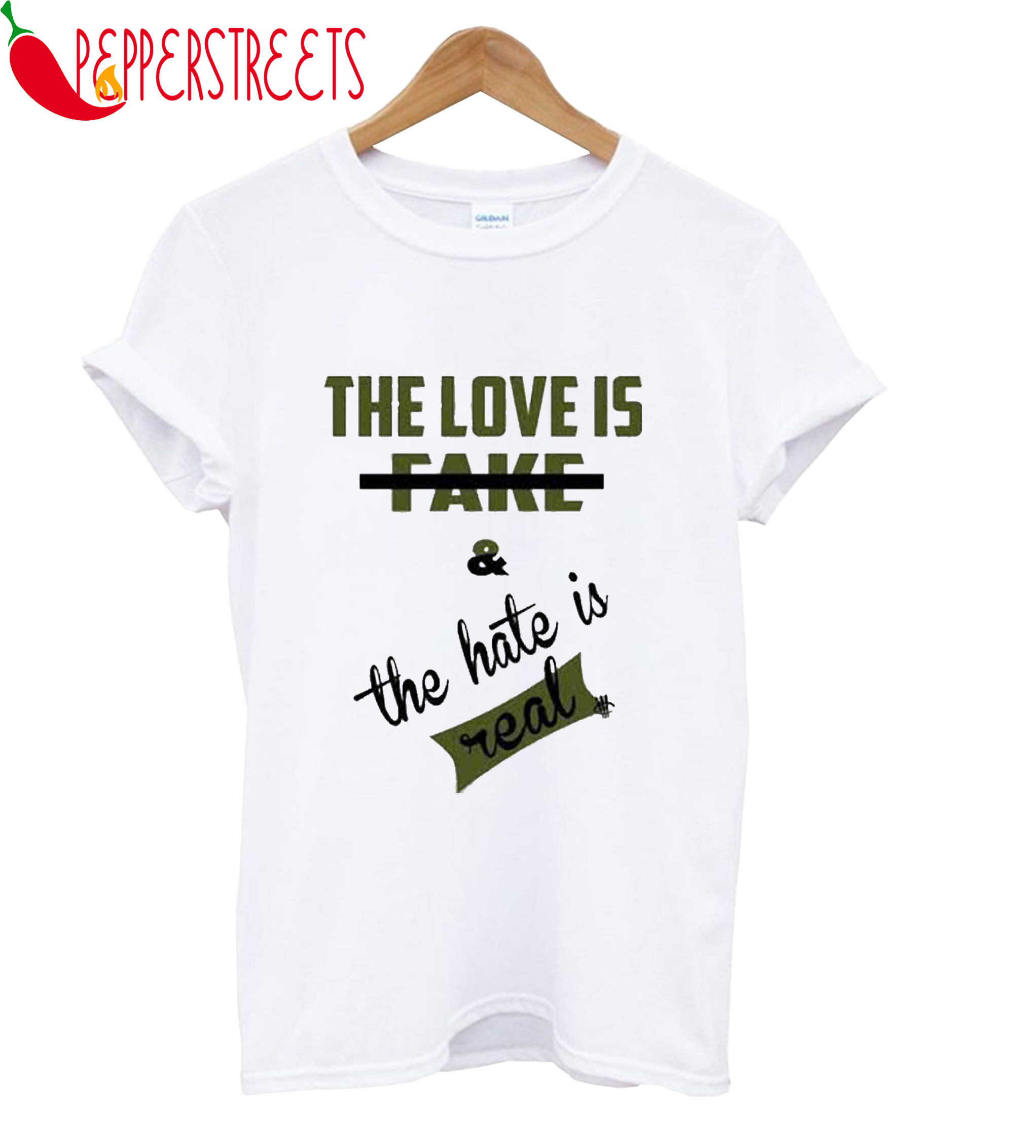 The Love Is Fake And The Hate Is Real T-Shirt