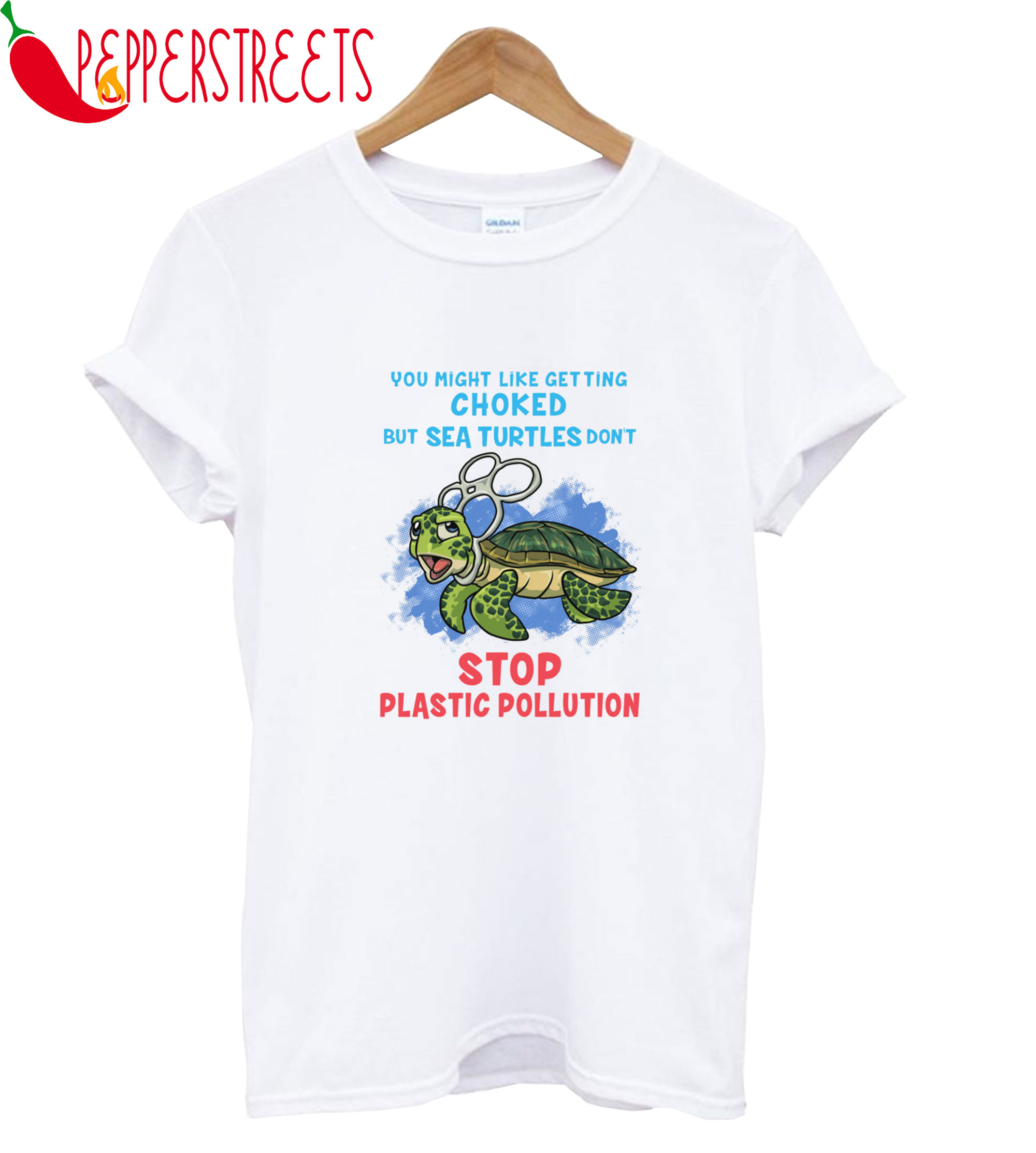 You Might Like Getting Choked But Sea Turtles Dont Plastic Pollution T-Shirt