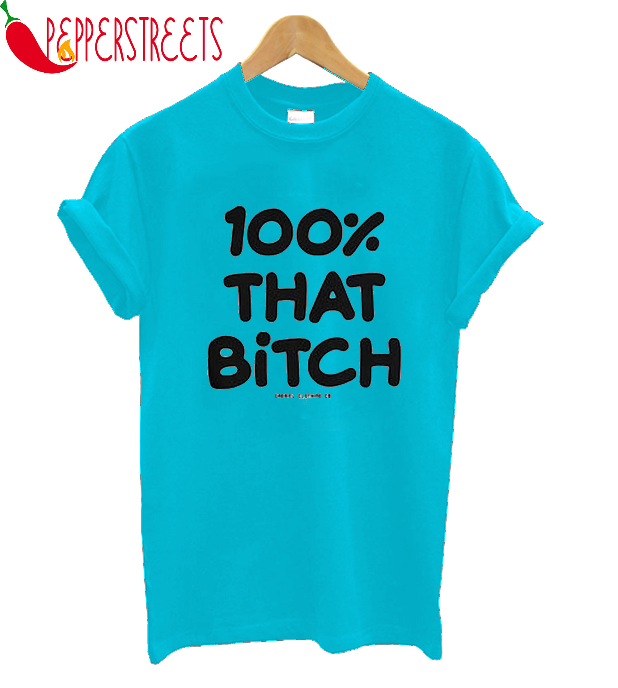 100% That Bitch T-Shirt