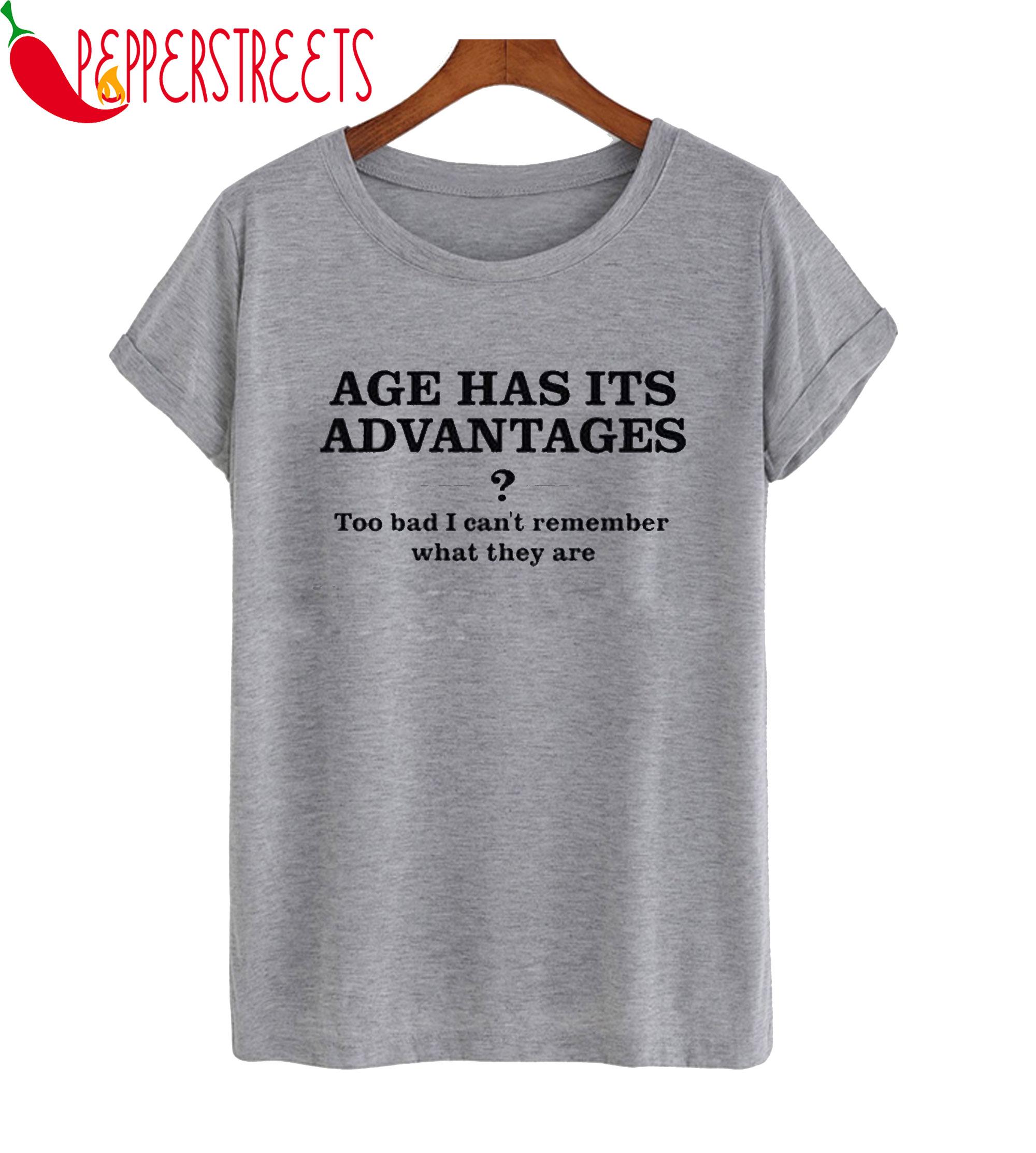 Age Has Its Advantages T-Shirt