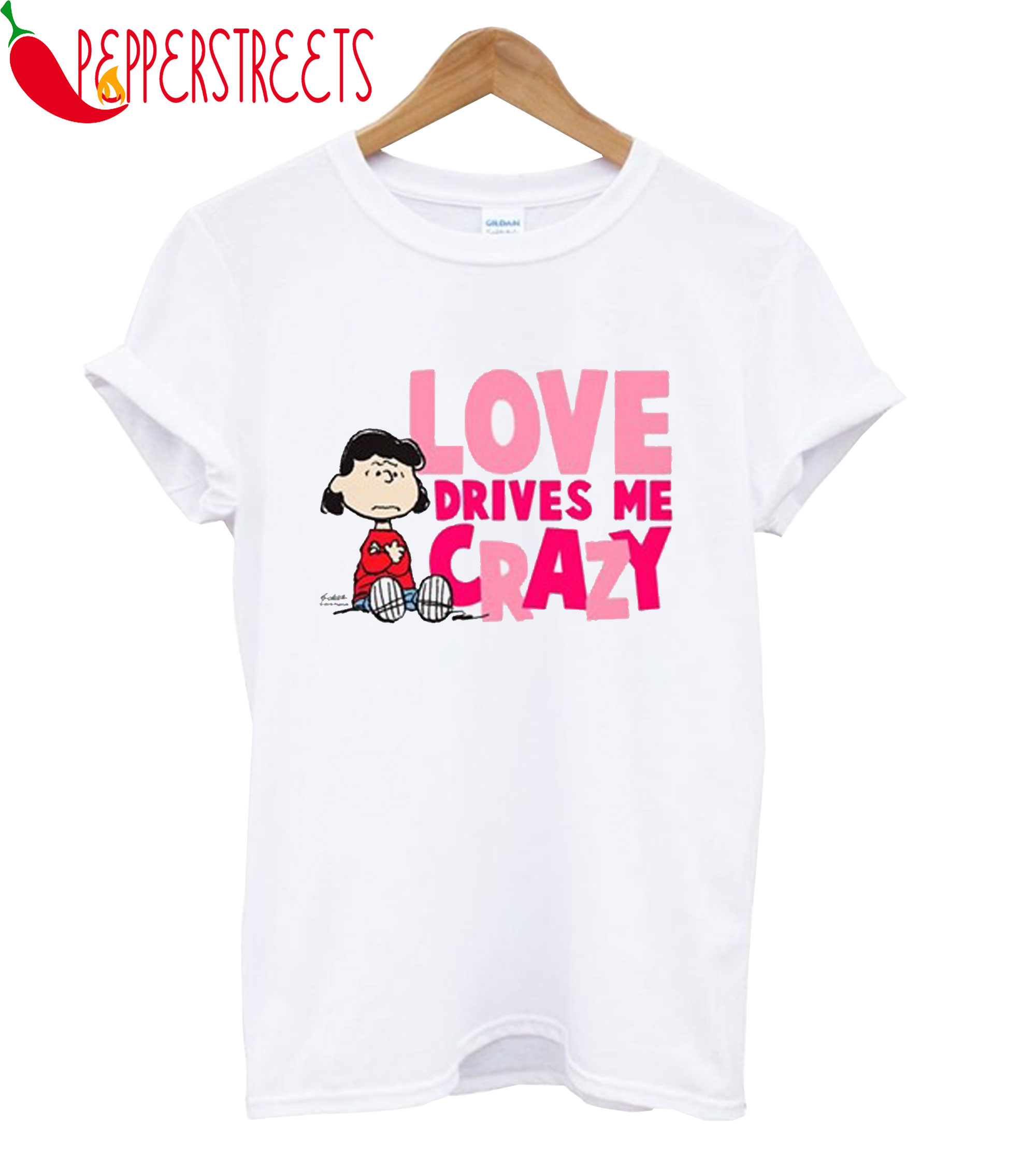 Love Drives Me Crazy T-Shirt