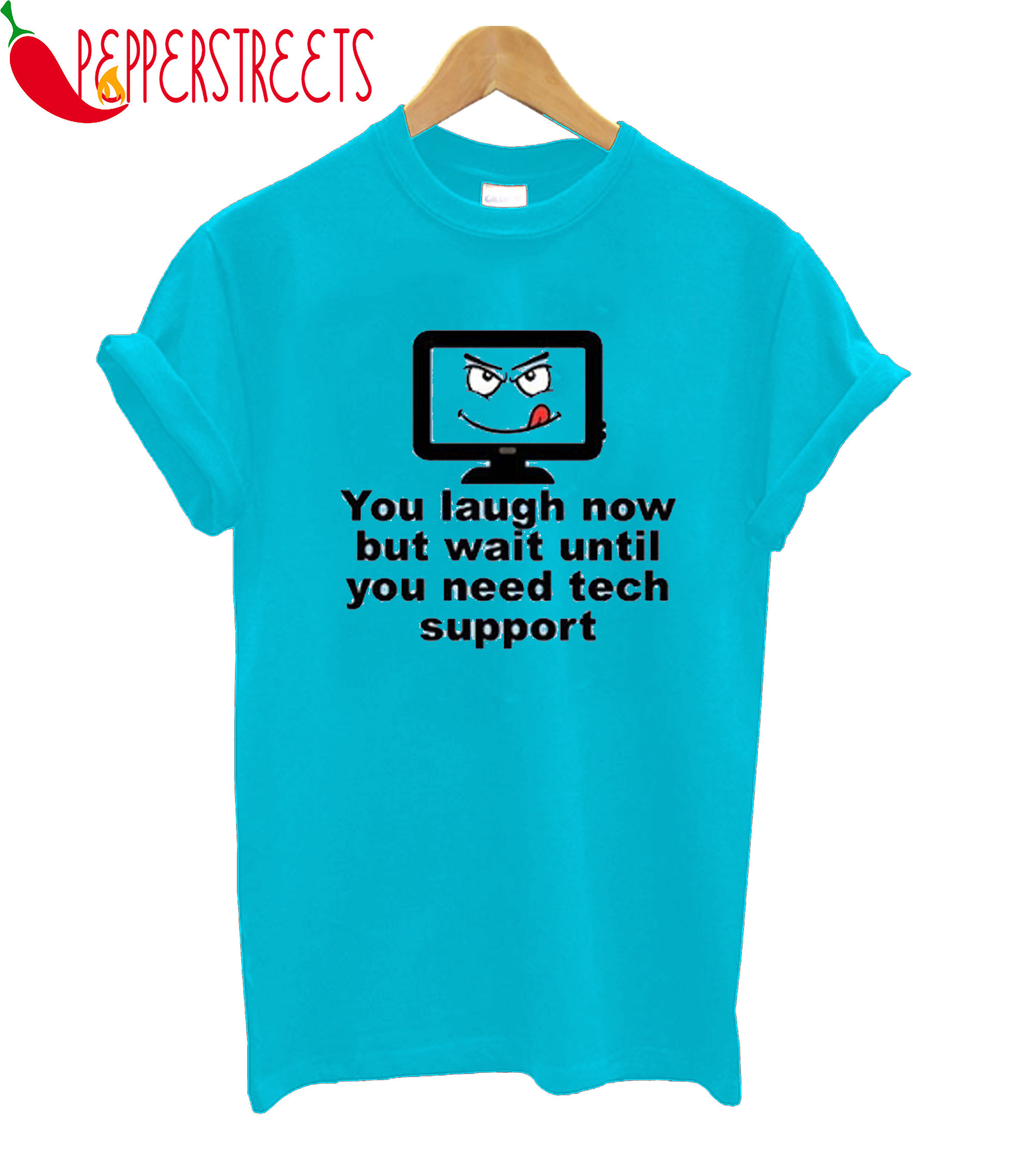 You Need Tech Support T-Shirt