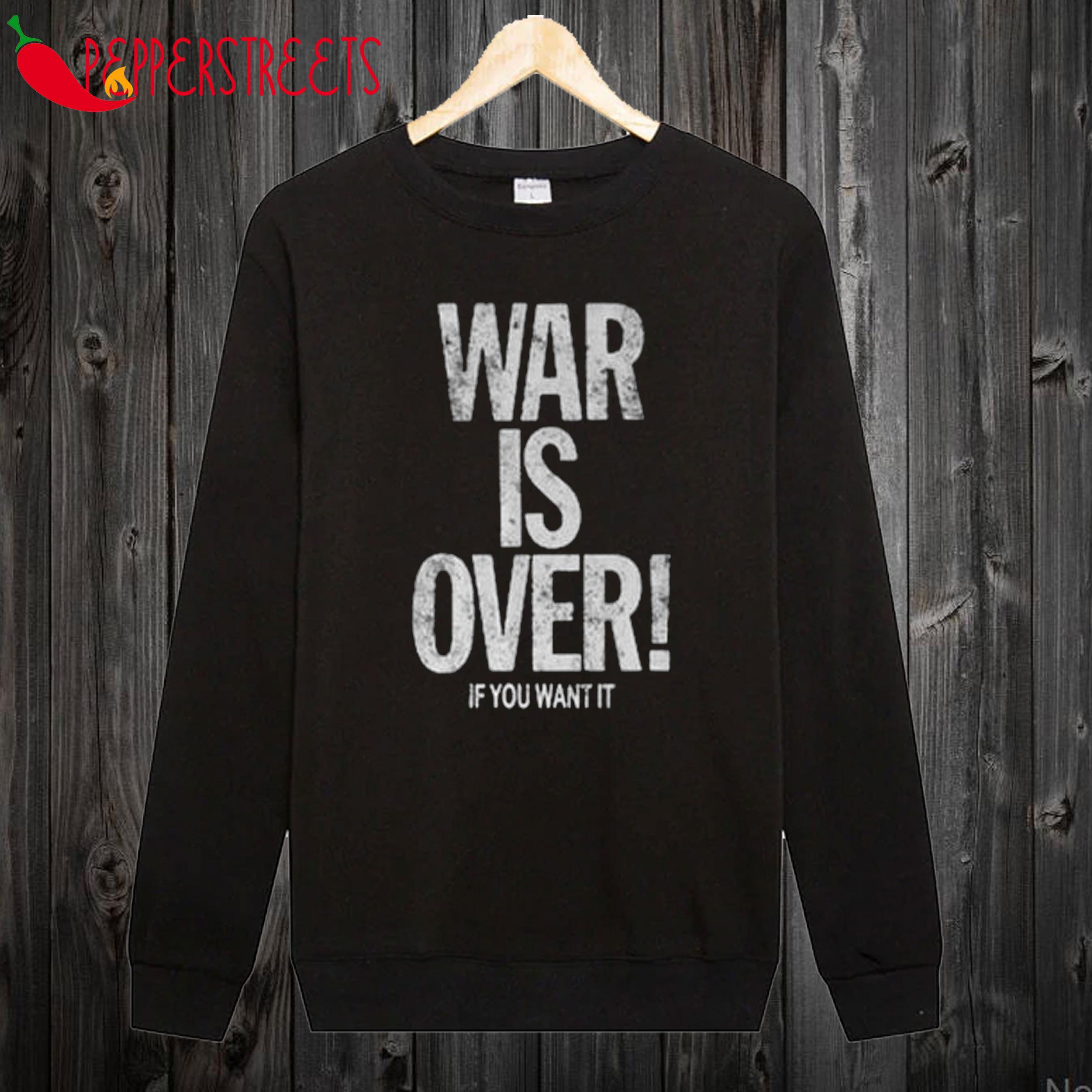 War Is Over If You Want It Sweatshirt