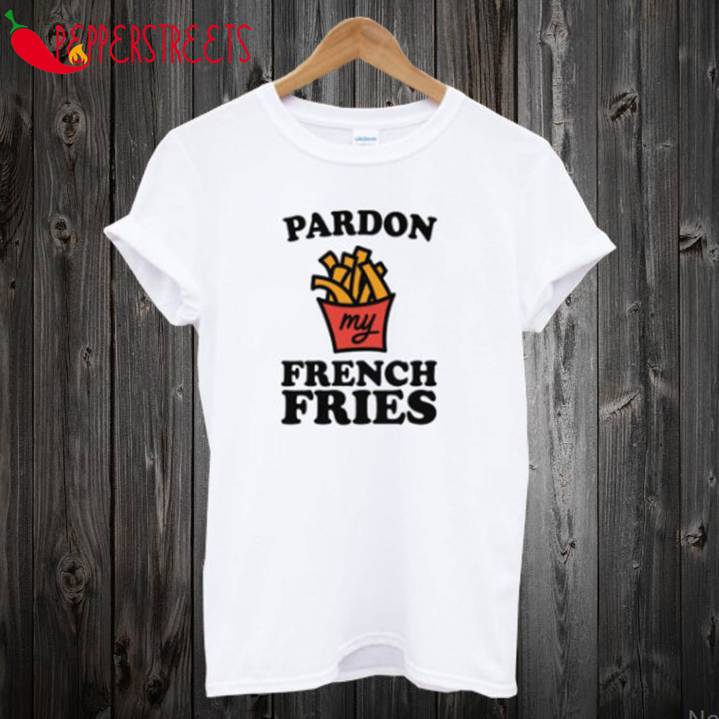 Pardon My French Fries T-Shirt
