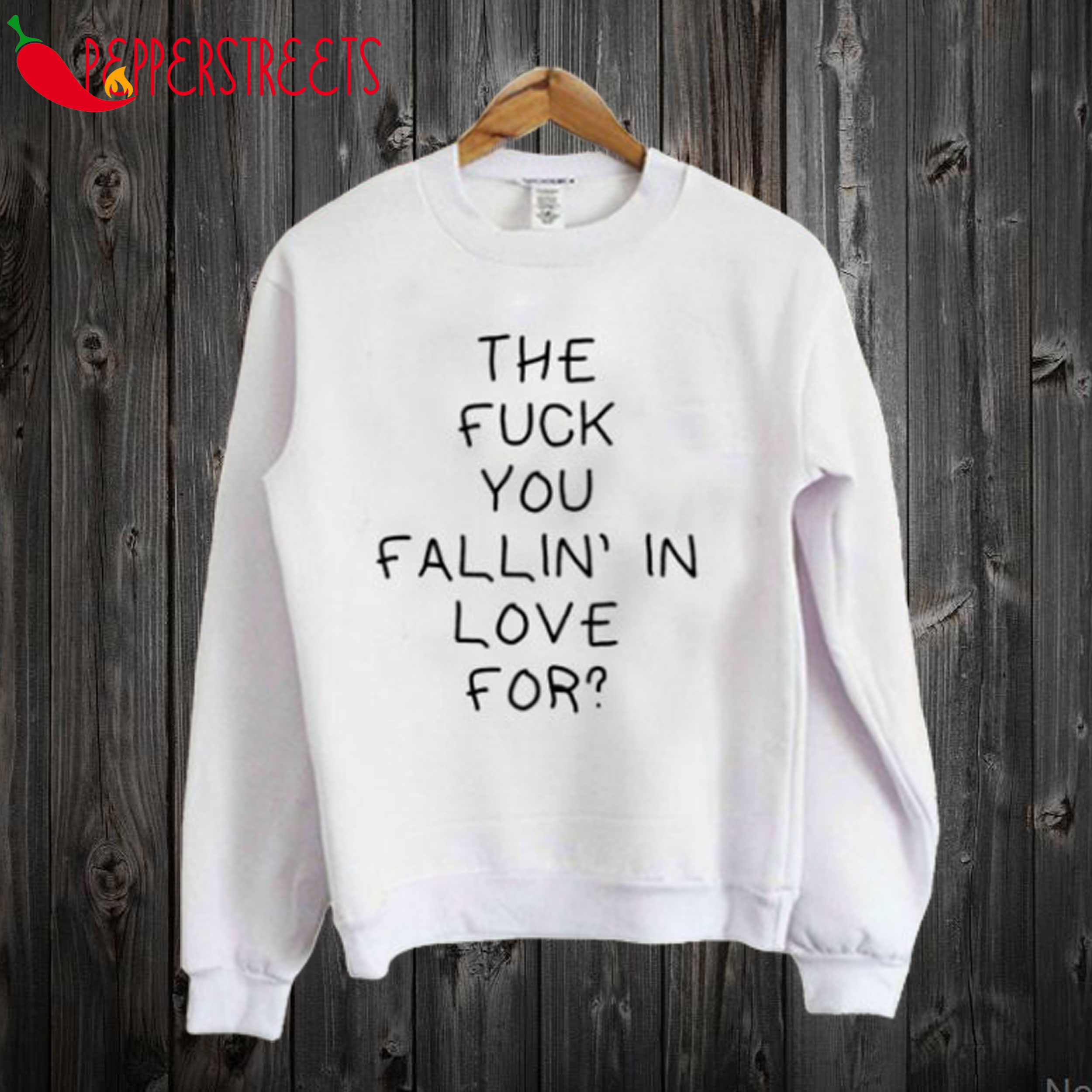 The Fuck You Fallin In Love For Quote Sweatshirt