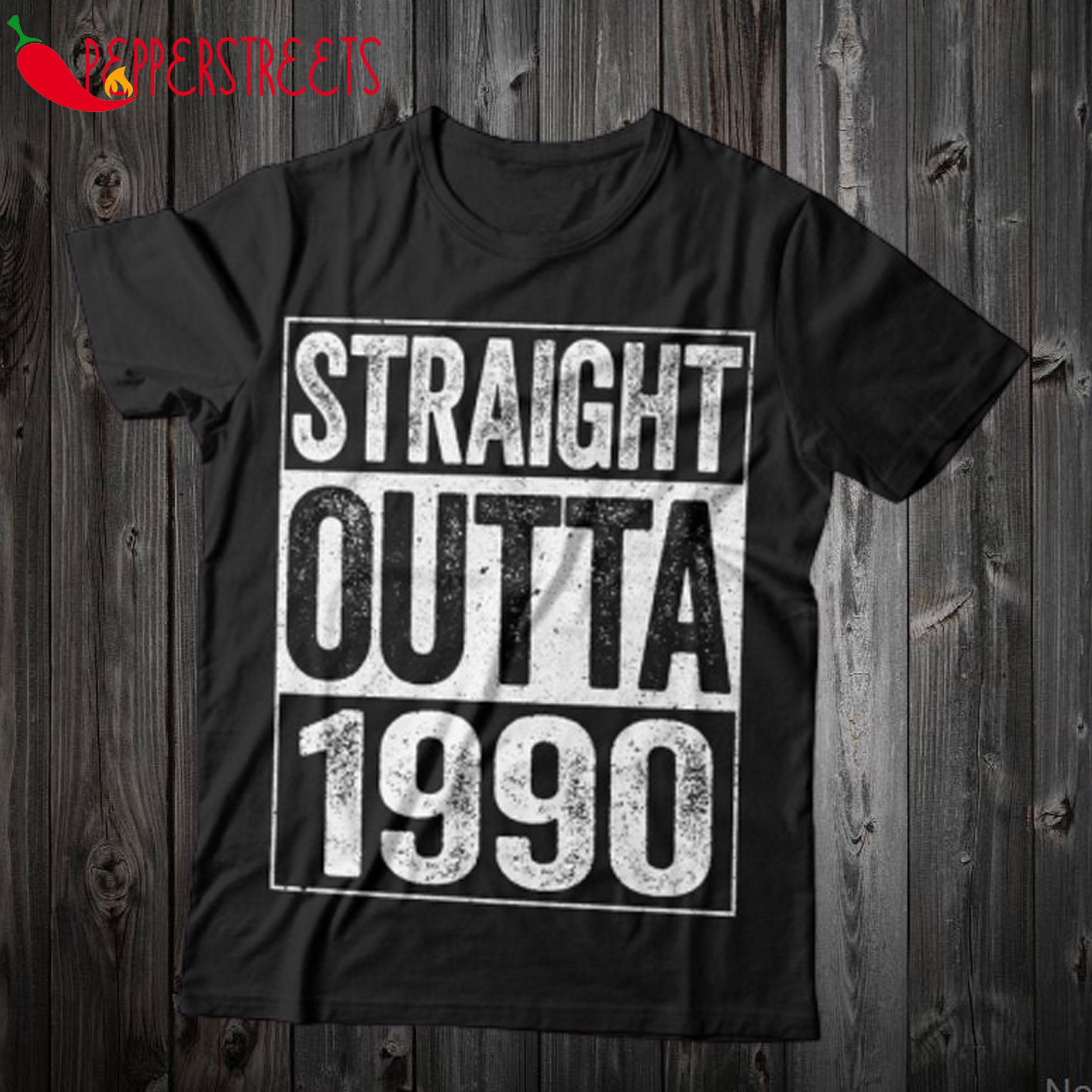 Straight Outta 1990 T Shirt