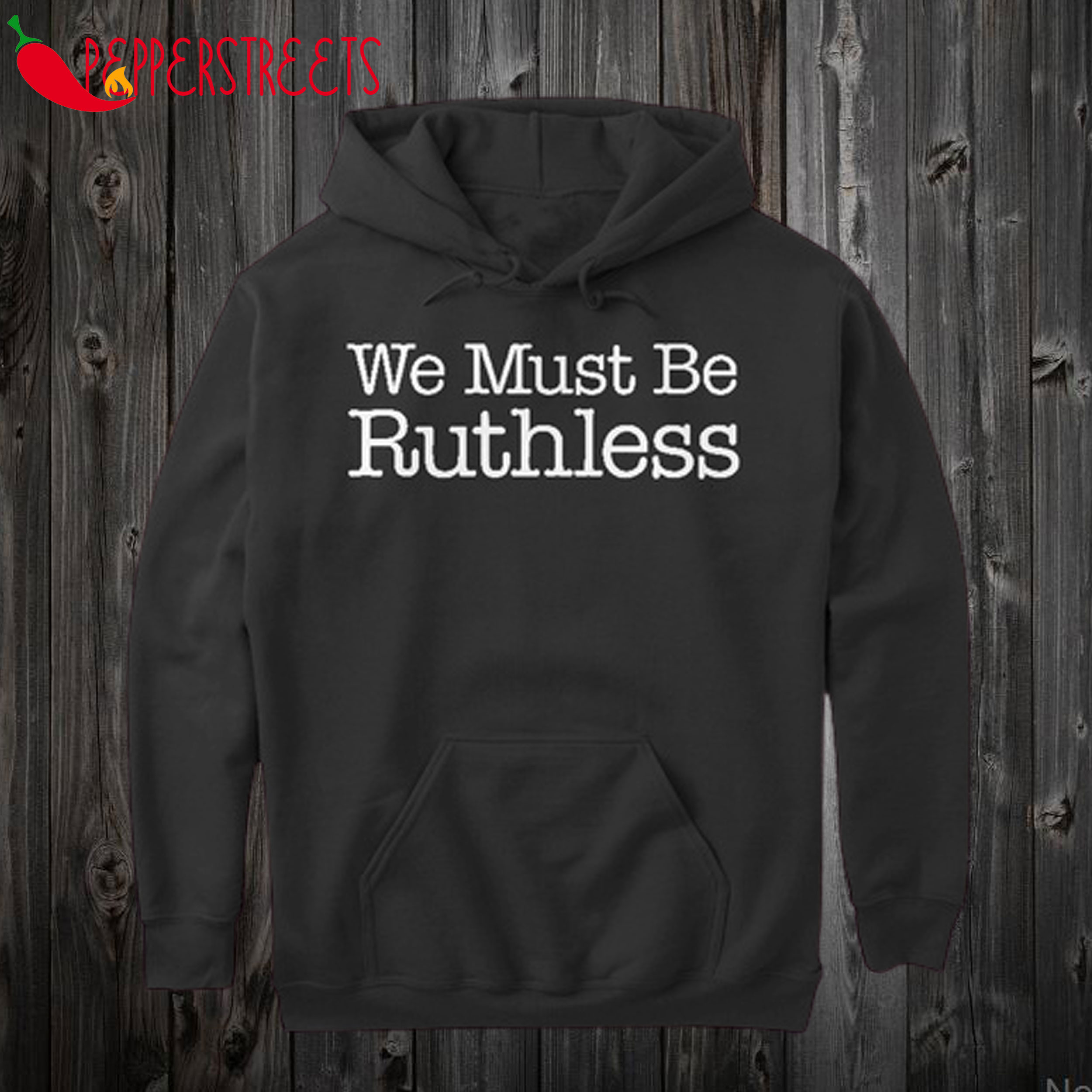 We Must Be Ruthless Hoodie