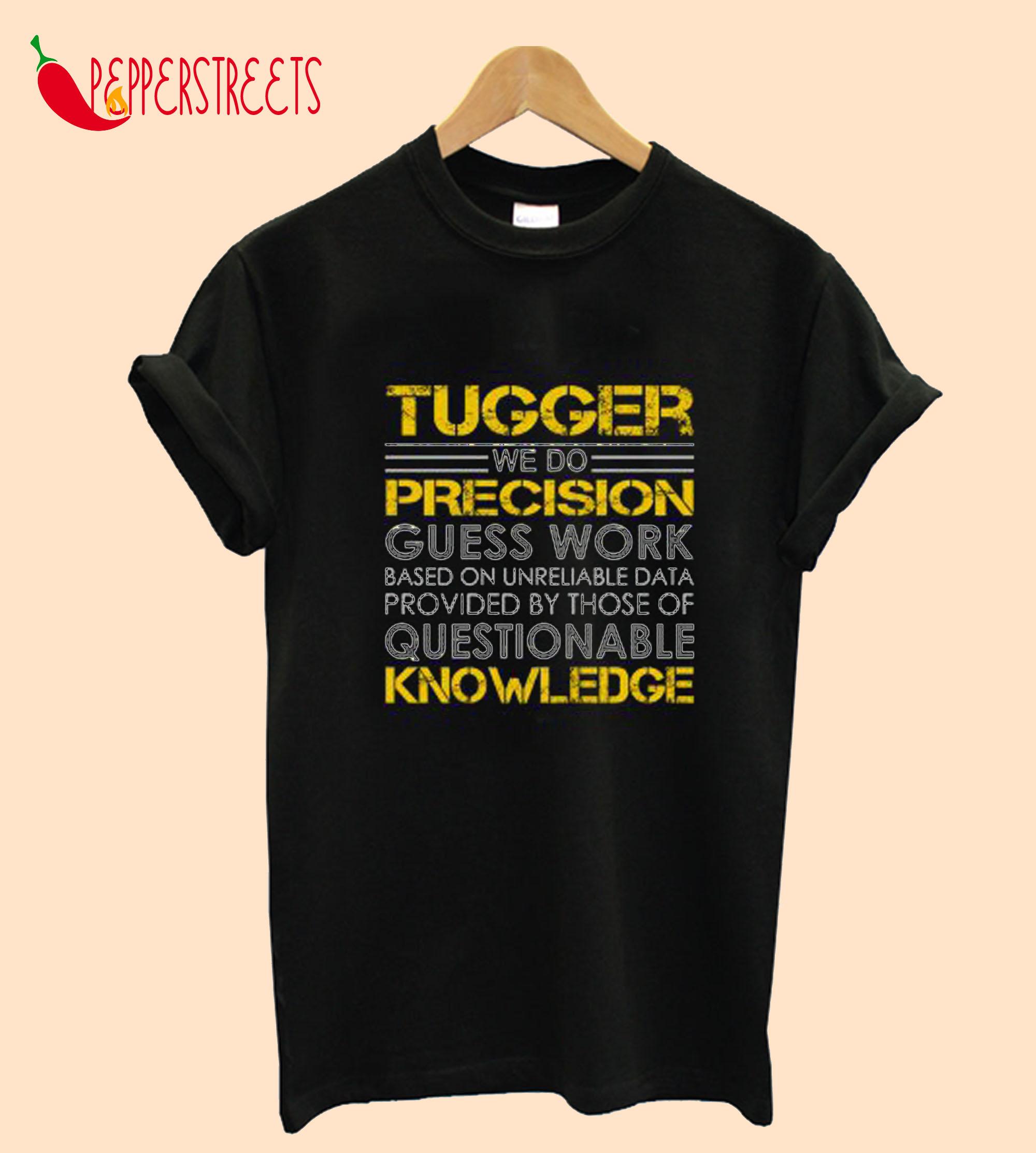 Tugger We Do Precision Guess Work T-Shirt