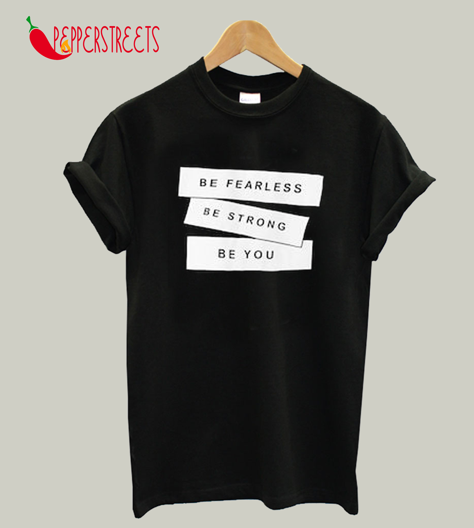 Be Fearless Be Strong Be You T-Shirt